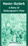 Master Skylark: A Story of Shakespeare's Time - John Bennett