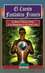 El Cuento Fantastico Frances - Various, Guy de Maupassant, Honoré de Balzac, Gérard de Nerval, Paul Féval