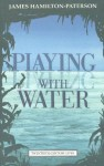 Playing with Water: Passion and Solitude on a Philippine Island - James Hamilton-Paterson