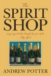 The Spirit Shop: conquering addiction through the power of the Holy Spirit - Andrew Potter