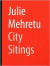 Julie Mehretu: City Sitings - Siemon Allen, Rebecca Hart