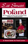 Eat Smart in Poland: How to Decipher the Menu, Know the Market Foods & Embark on a Tasting Adventure - Joan Peterson, David Peterson, S. V. Medaris