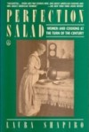 Perfection Salad: Women and Cooking at the Turn of the Century - Laura Shapiro