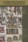 Lord Eight Wind of Suchixtlan and the Heroes of Ancient Oaxaca: Reading History in the Codex Zouche-Nuttall - Robert Lloyd Williams, John Pohl, F. Kent Reilly III