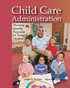 Child Care Administration: Planning Quality Programs for Young Children - Linda S. Nelson, Alan E. Nelson