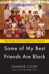 Some of My Best Friends Are Black: The Strange Story of Integration in America - Tanner Colby