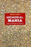 Memorial Mania: Public Feeling in America - Erika Doss