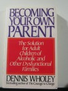 Becoming Your Own Parent - Dennis Wholey