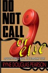 Do Not Call...Or Else: Adventures With Telemarketers - Ryne Douglas Pearson