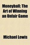 Moneyball; The Art of Winning an Unfair Game - Michael Lewis