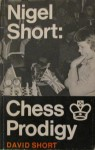 Nigel Short, Chess Prodigy: His Career and Best Games - David Short