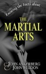 Knowing the Facts about the Martial Arts - John Ankerberg, John Weldon