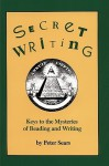 Secret Writing: Keys to the Mysteries of Reading and Writing - Peter Sears