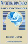 Psychopharmacology: Basics for Counselors - Gregory L. Little