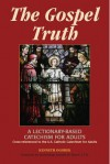 The Gospel Truth: A Lectionary-Based Catechism for Adults - Cross-Referenced to the U.S. Catholic Catechism for Adults - Kenneth Ogorek, Donald Wuerl