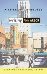 Writing Ann Arbor: A Literary Anthology - Laurence Goldstein