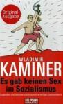 Es gab keinen Sex im Sozialismus: Legenden und Missverständnisse des vorigen Jahrhunderts - Wladimir Kaminer