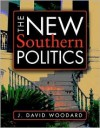 The New Southern Politics - J. David Woodard, Woodard, J. David Woodard, J. David