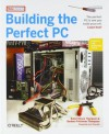 Building the Perfect PC (2nd edition) - Robert Bruce Thompson, Barbara Fritchman Thompson, Jerry Pournelle