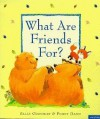 What Are Friends For? - Sally Grindley, Penny Dann