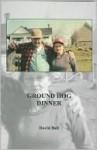 Ground Hog Dinner - David Ball