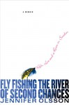 Fly Fishing the River of Second Chances: Life, Love, and a River in Sweden - Jennifer Olsson