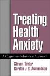 Treating Health Anxiety: A Cognitive-Behavioral Approach - Steven Taylor, Gordon J.G. Asmundson