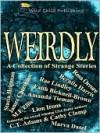 Weirdly: A Collection of Strange Stories - Stacia Helpman, James Cheetham, M.E. Ellis, Rosa Orrore