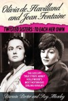 Olivia de Havilland and Joan Fontaine: Twisted Sisters: To Each Her Own - Darwin Porter, Roy Moseley