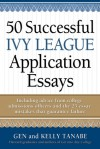 50 Successful Ivy League Application Essays - Gen Tanabe, Kelly Tanabe
