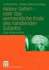 Akteur Gehirn - Oder Das Vermeintliche Ende Des Handelnden Subjekts: Eine Kontroverse - Jo Reichertz, Nadia Zaboura