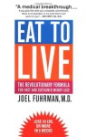 Eat to Live: The Revolutionary Formula for Fast and Sustained Weight Loss - Joel Fuhrman, Mehmet C. Oz
