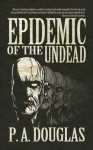 Epidemic of the Undead - P.A. Douglas, W.F. Morrison IV
