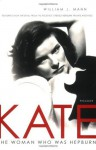 Kate: The Woman Who Was Hepburn - William J. Mann