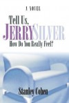 Tell Us, Jerry Silver, How Do You Really Feel? - Stanley Cohen