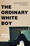 The Ordinary White Boy - Brock Clarke