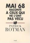 Mai 68 raconté à ceux qui ne l'ont pas vécu - Patrick Rotman