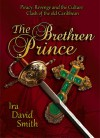 The Brethren Prince: Piracy, Revenge, and the Culture Clash of the Old Caribbean - Ira Smith