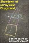 Showdown at SunnyView Playground (a short-short) - Michael Crane