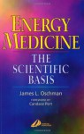 Energy Medicine: The Scientific Basis - James L. Oschman, Candace B. Pert