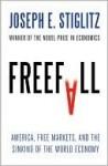 Freefall: America, Free Markets, And the Sinking of the World Economy - Joseph E. Stiglitz