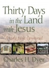 Thirty Days in the Land with Jesus: A Holy Land Devotional - Charles H. Dyer