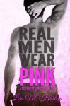 Real Men Wear Pink - Lisa M. Harley