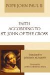 Faith According to St. John of the Cross - Pope John Paul II, Jordan Aumann, John Cardinal Krol