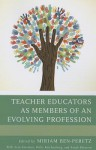 Teacher Educators as Members of an Evolving Profession - Miriam Ben-Peretz