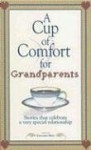 A Cup of Comfort for Grandparents: Stories That Celebrate a Very Special Relationship - Colleen Sell, Ginger Hamilton Caudill