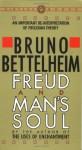 Freud and Man's Soul: An Important Re-Interpretation of Freudian Theory - Bruno Bettelheim