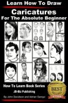 Learn How to Draw Caricatures - For the Absolute Beginner (Learn to Draw) - John Davidson, Adrian Sanqui