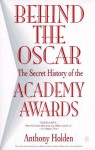 Behind the Oscar: The Secret History of the Academy Awards - Anthony Holden