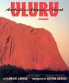 Uluru: Australia's Aboriginal Heart - Caroline Arnold, Arthur P. Arnold